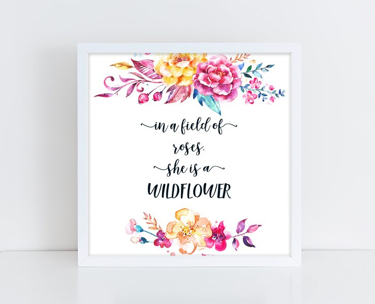 In A Field Of Roses She Is A Wildflower Print Free Printable